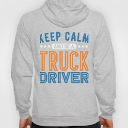 Keep Calm And Be A Truck Driver Hoody