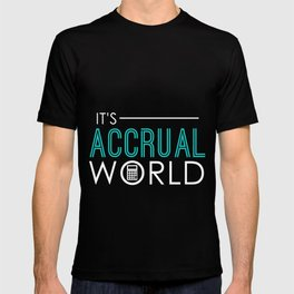 It's Accrual World Funny Accounting & Accountant T-shirt