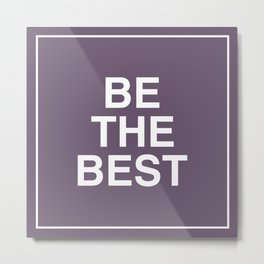 Be The Best - White on Purple Metal Print