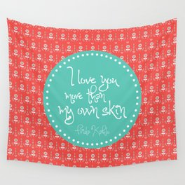 I love you more than my own skin. -Frida Kahlo Wall Tapestry