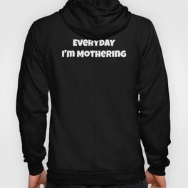 Everyday I'm Mothering  Hoody