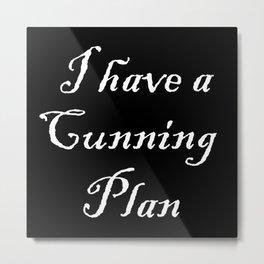 I have a cunning plan Metal Print