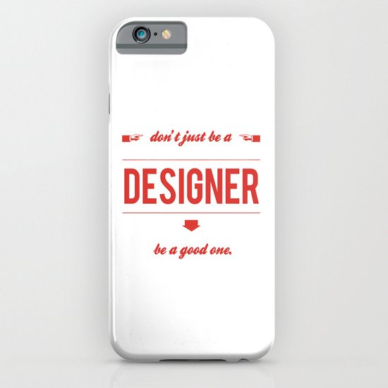 Don't just be a designer. iPhone & iPod Case