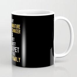 My Miniature Schnauzer Dog is Family Coffee Mug