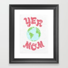 Yer Mom. Framed Art Print
