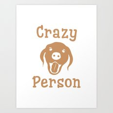 Crazy Dog Person [FOR WHITE] Art Print