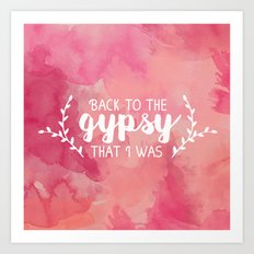 Back to the gypsy that I was Art Print