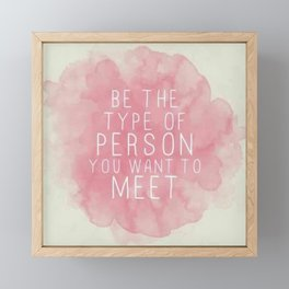 be the type of person u want to meet Framed Mini Art Print