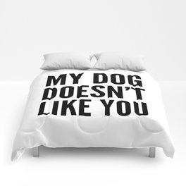 My Dog Doesn't Like You Comforters