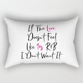 If The Love Doesn't Feel Like 90s Funny Rectangular Pillow