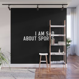 I Am Sad About Sports Wall Mural