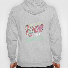 All You Need Is Love And Donut Humorous Food Foodie Humor Doughnut Lovers Hoody