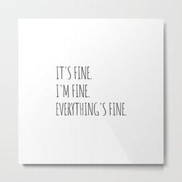 It's Fine I'm Fine Everything's Fine Metal Print