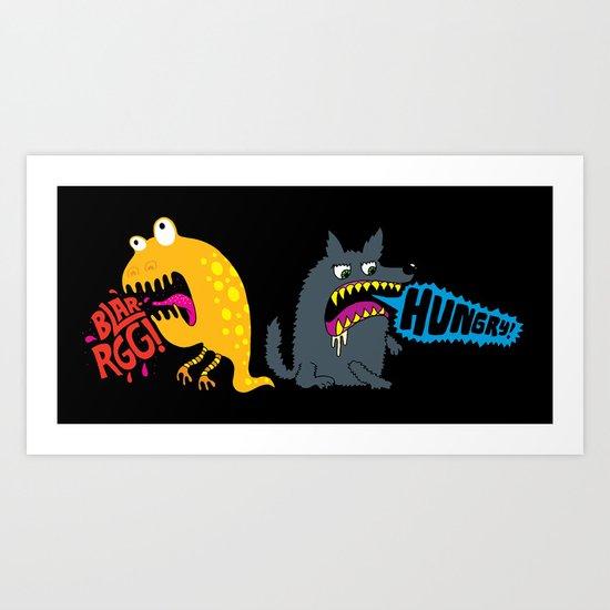 Hungry! Blarrgh! Art Print