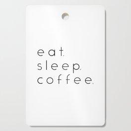 EAT SLEEP COFFEE Cutting Board