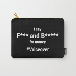 I Say F*** and B***** for money #voiceover Carry-All Pouch