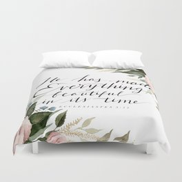 """""""He has made Everything beautiful in its time"""" Duvet Cover"""