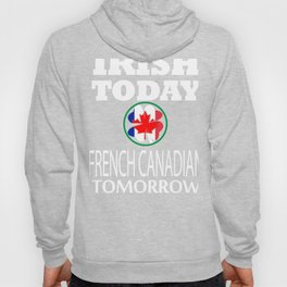 Irish Today French Canadian Tomorrow St Patrick's Day design Hoody