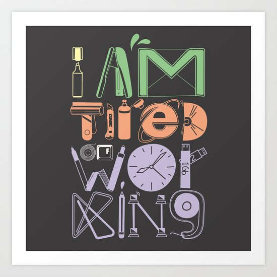Tired of Working Art Print