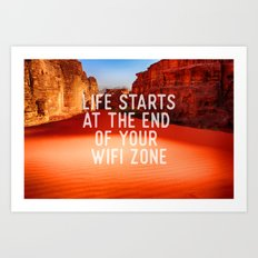 Life starts at the end of your wifi zone Art Print