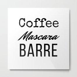 Coffee Mascara Barre Metal Print