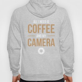 All I Need Is Coffee And My Camera Hoody
