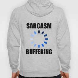 Sarcasm buffering funny quote Hoody