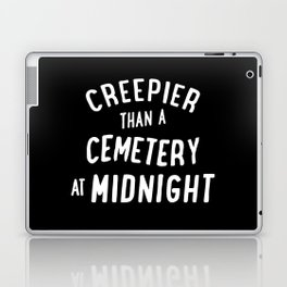 Creepier Than A Cemetery at Midnight Laptop & iPad Skin
