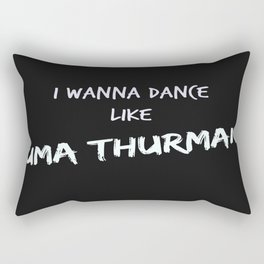I wanna dance like Uma Thurman  Rectangular Pillow