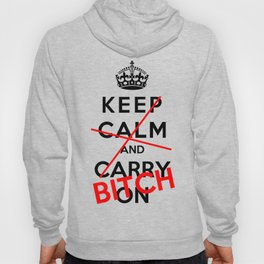 Keep Calm And Carry On Bitch Hoody