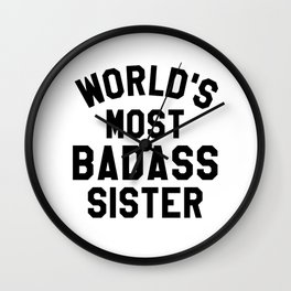 WORLD'S MOST BADASS SISTER Wall Clock