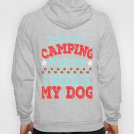 """""""The Only Camping Buddy I Need Is My Dog""""  tee design for loyal to fur babies like you! Great gift!  Hoody"""
