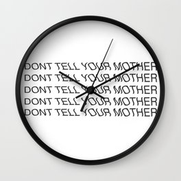 Dont tell your mother Wall Clock