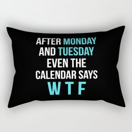 After Monday and Tuesday Even The Calendar Says WTF (Black) Rectangular Pillow