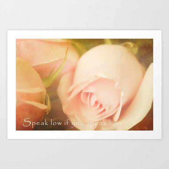 Speak low if you speak of Love Art Print