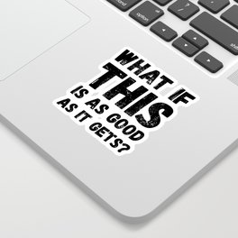 What if this is as good as it gets? Sticker