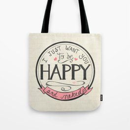 I just want you to be Happy and Naked | Art Print | Hand Lettered Design | Naughty Anniversary Gift Tote Bag