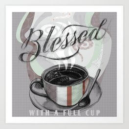 My Cup Overflows With Coffee Blessings Art Print