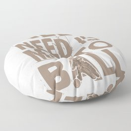 All I Need Is Motoball Dirt Bike Gifts For Bikers Floor Pillow