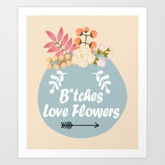NSFW - B*tches Love Flowers Art Print
