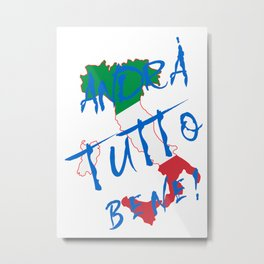 Italy - Andra Tutto Bene! Everything Will Be All Right Metal Print