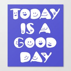 Today Is A Good Day! Canvas Print