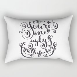 You're One Ugly Mother*ucker Rectangular Pillow