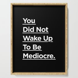 You Did Not Wake Up to Be Mediocre black and white monochrome typography design home wall decor Serving Tray