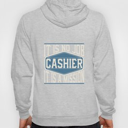 Cashier  - It Is No Job, It Is A Mission Hoody
