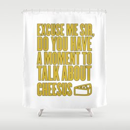Funny Jesus Cheesus Sarcasm Sarcastic Cheese Lover Shower Curtain