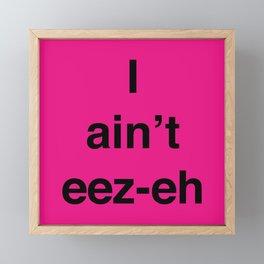 I ain't eez-eh Framed Mini Art Print