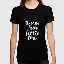 Dream Big Little One black-white typography poster black-white childrens room nursery home decor T-shirt