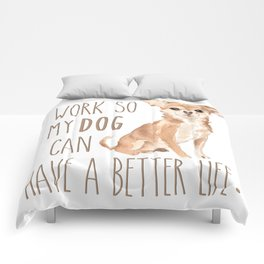 I work so my dog can have a better life. Comforters