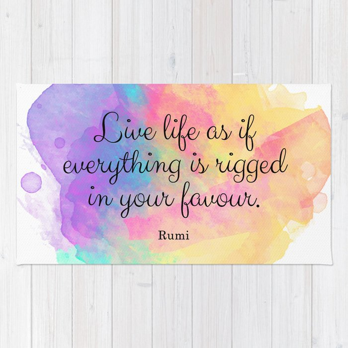 Live life as if everything is rigged in your favour. - Rumi Rug